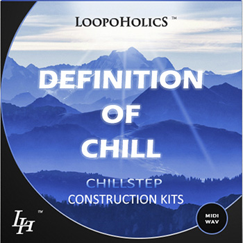 Сэмплы Loopoholics Definition Of Chill Vol.1 Chillstep Construction Kits