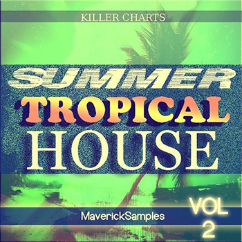 Сэмплы Maverick Samples Summer Tropical House vol.2