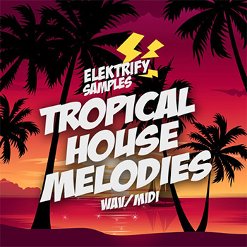 Сэмплы Elektrify Samples Tropical House Melodies