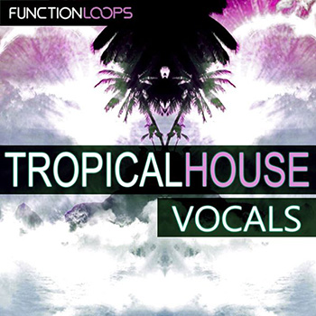Сэмплы вокала - Function Loops Tropical House Vocals