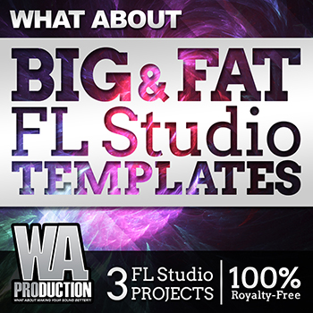 Проекты WA Production What About: Big & Fat FL Studio Templates