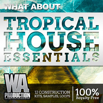 Сэмплы W. A. Production What About: Tropical House Essentials