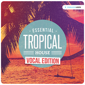 Сэмплы Producer Loops Essential Tropical House - Vocal Edition