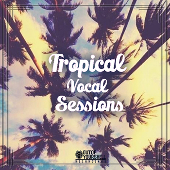 Сэмплы Out Of Your Shell Sounds Tropical Vocal Sessions
