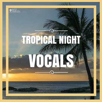 Сэмплы Out Of Your Shell Sounds - Tropical Night Vocals