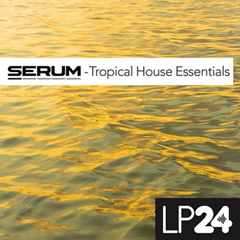 Пресеты LP24 Tropical House Essentials For Serum