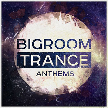 Сэмплы Trance Euphoria Bigroom Trance Anthems