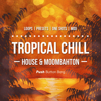 Сэмплы Push Button Bang - Tropical Chill: House and Moombahton