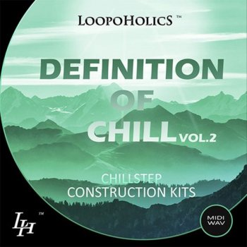 Сэмплы Loopoholics Definition Of Chill Vol 2 Chillstep Construction Kits
