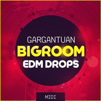 MIDI файлы - Mainroom Warehouse Gargantuan Bigroom EDM Drops