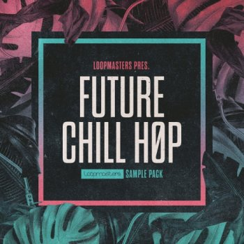 Сэмплы Loopmasters Future Chill Hop