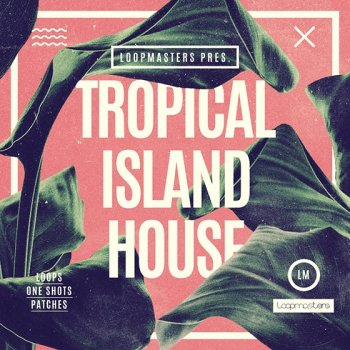 Сэмплы Loopmasters Tropical Island House