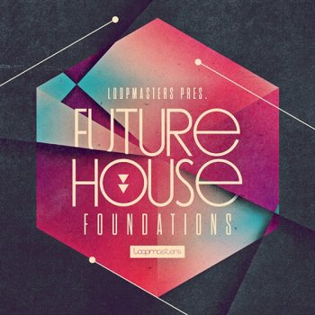 Сэмплы Loopmasters Future House Foundations