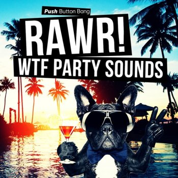 Сэмплы Push Button Bang RAWR! - WTF Party Sounds