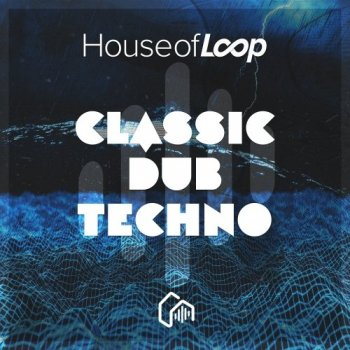 Сэмплы House Of Loop Classic Dub Techno