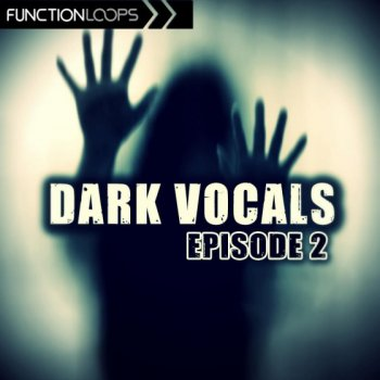 Сэмплы вокала - Function Loops Dark Vocals Episode 2