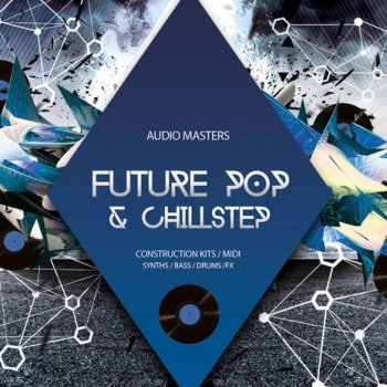 Сэмплы Audio Masters Future Pop And Chillstep