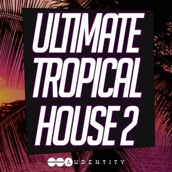Сэмплы Audentity Ultimate Tropical House 2