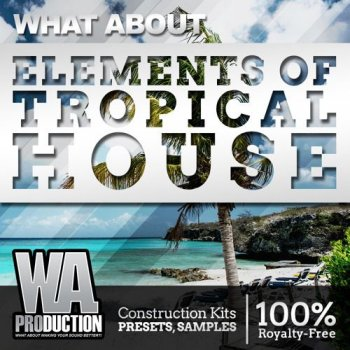 Сэмплы WA Production What About: Elements Of Tropical House