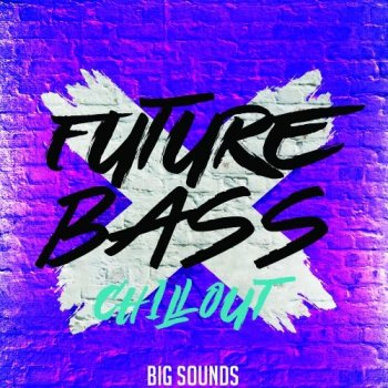 Сэмплы Big Sounds Future Bass Chill Out