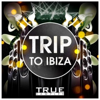 Сэмплы True Samples Trip To Ibiza