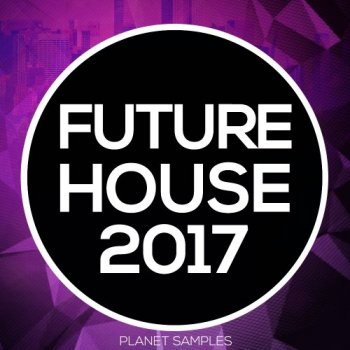 Сэмплы Planet Samples Future House 2017