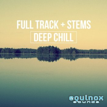 Сэмплы Equinox Sounds Full Track And Stems Deep Chill