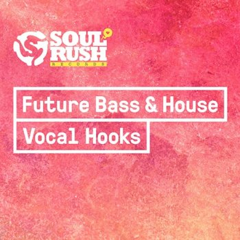 Сэмплы вокала -  Soul Rush Records Future Bass and House Vocal Hooks