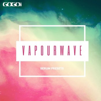 Пресеты GOGOi Vapourwave For Serum