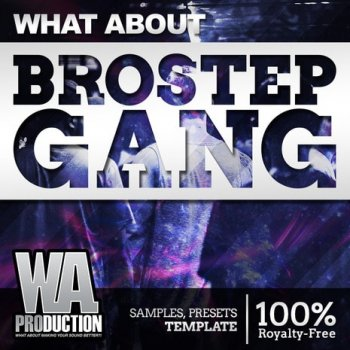 Сэмплы WA Production What About Brostep Gang
