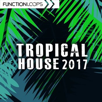 Сэмплы Function Loops Tropical House 2017