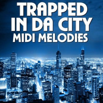 MIDI файлы -  Mainroom Warehouse Trapped In Da City MIDI Melodies