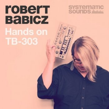 Сэмплы Systematic Sounds Robert Babicz Hands On 303