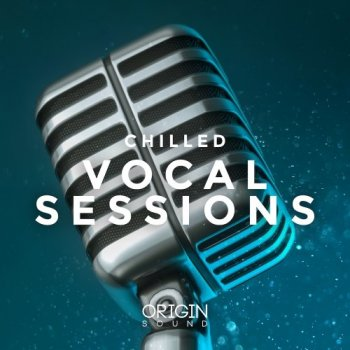 Сэмплы вокала - Origin Sound Chilled Vocal Sessions