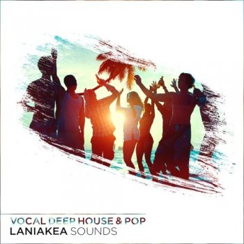 Сэмплы Laniakea Sounds Vocal Deep House and Pop
