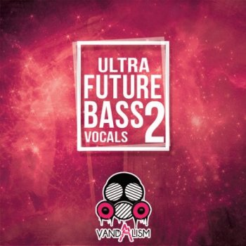 Сэмплы Vandalism Ultra Future Bass Vocals 2