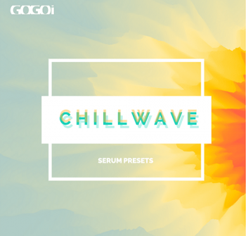 Пресеты GOGOi Chillwave For Serum