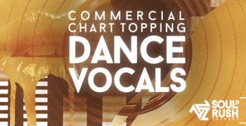 Сэмплы вокала - Soul Rush Records Commercial Chart Topping Dance Vocals