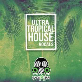Сэмплы вокала - Vandalism Ultra Tropical House Vocals