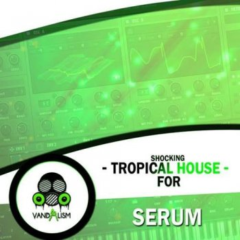 Пресеты Vandalism Shocking Tropical House For Serum