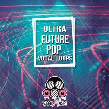 Сэмплы вокала - Vandalism Ultra Future Pop Vocal Loops