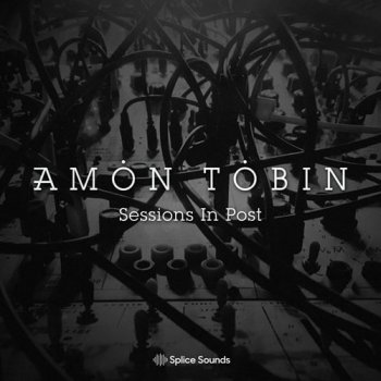 Сэмплы Splice Sounds Amon Tobin Sessions In Post