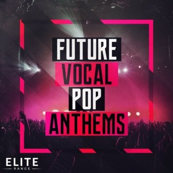 Сэмплы Mainroom Warehouse - Future Vocal Pop Anthems