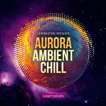 Сэмплы Loopmasters Aurora Ambient Chill