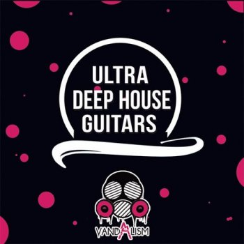 Сэмплы Vandalism Ultra Deep House Guitars