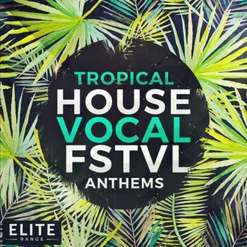 Сэмплы Mainroom Warehouse Tropical House Vocal FSTVL Anthems