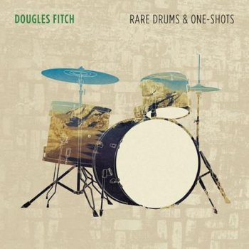 Сэмплы ударных - Dougles Fitch Rare Drums and One-Shots