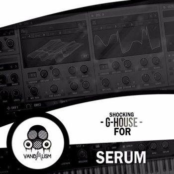 Пресеты Vandalism Shocking G-House For Serum