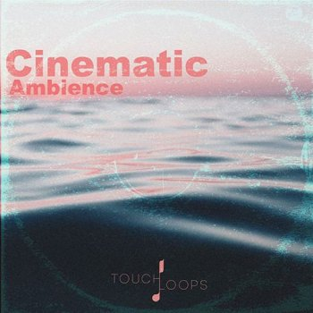 Сэмплы Touch Loops Cinematic Ambience