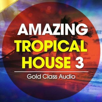 Сэмплы Gold Class Audio Amazing Tropical House Vol 3